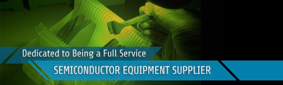 Full Service Used Semiconductor Manufacturing Equipment